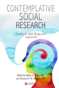 Contemplative Social Research: Caring for Self, Being, and Lifeworld
